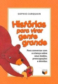 Historias Para Virar Gente Grande. Para Conversar Com Crianca (Em Portuguese do Brasil)