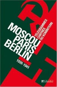 Moscou-Paris-Berlin (1939-1941) : Télégrammes chiffrés du Komintern