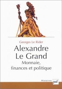 Alexandre Le Grand : Monnaies, finances et politique