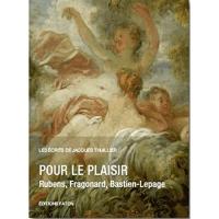 Pour le plaisir : Rubens, Fragonard, Bastien-Lepage
