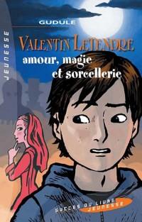 Valentin Letendre : Amour, magie et sorcellerie