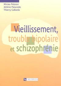 Vieillissement, trouble bipolaire et schizophrénie