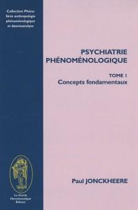Psychiatrie Phénoménologique : Tome 1, Concepts fondamentaux