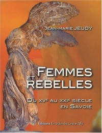 Femmes et rebelles : Du XVe au XXIe siècle en Savoie