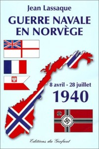 Guerre navale en Norvège : 8 avril - 28 juillet 1940