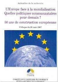 L'Europe face à la mondialisation : Quelles politiques communautaires pour demain? 50 ans de construction européenne. Colloque du 26 mars 2007
