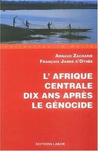 L'Afrique centrale dix ans après le génocide