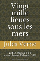 Vingt mille lieues sous les mers (version IllustréE, 1870): Edition intégrale 1 & 2
