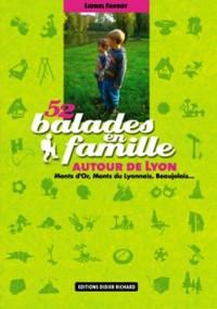 52 Balades en famille autour de Lyon : Monts d'Or, Monts du Lyonnais, Beaujolais...