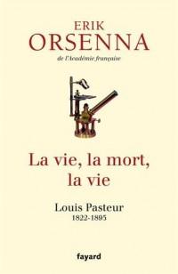 La vie, la mort, la vie : Louis Pasteur