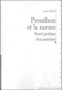 Proudhon et la norme: pensée juridique d'un anarchiste