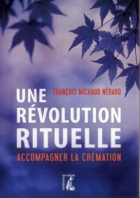 Revolution Rituelle Accompagner la Cremation (une)