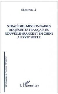 Stratégies missionnaires des jésuites français en Nouvelle France et en Chine