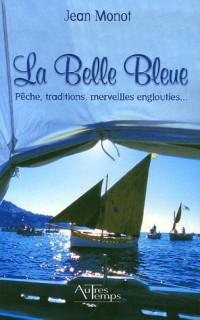 La Belle Bleue : Pêche, traditions, merveilles englouties...