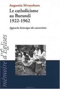 Le catholicisme au Burundi 1922-1962 : Approche historique des conversions