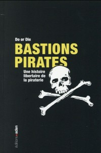 Bastions pirates : Une histoire libertaire de la piraterie