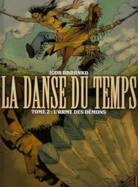La danse du temps, Tome 2 : L'arme des démons