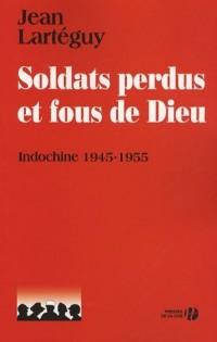 Soldats perdus et fous de Dieu : Indochine 1945-1955