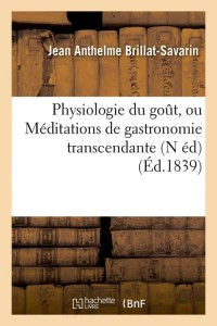 Physiologie du Gout  N ed  ed 1839