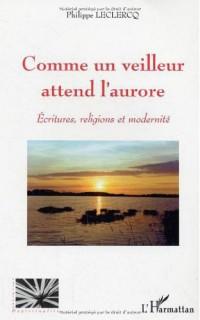 Comme un veuilleur attend l'aurore: écritures, religions et modernité