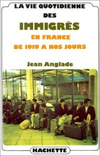 La vie quotidienne des immigrés en France, de 1919 à nos jours