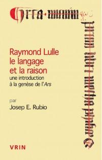 Raymond Lulle, le langage de la raison : Une introduction à la genèse de l'Ars
