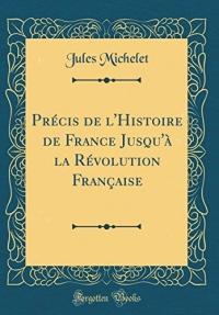 Precis de L'Histoire de France Jusqu'a La Revolution Francaise (Classic Reprint)