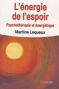 L'Energie de l'espoir : Psychothérapie et énergétique