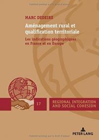 Aménagement rural et qualification territoriale : Les indications géographiques en France et en Europe