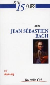 Prier 15 Jours avec Jean-Sebastien Bach