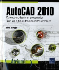Autocad 2010 - Conception, dessin et présentation