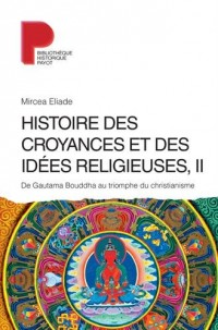 Histoire des croyances et des idées religieuses : Volume 2, De Gautama Bouddha au triomphe du christianisme