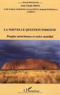 la nouvelle question indigène : Peuples autochtones et ordre mondial