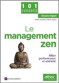 Le management zen: Allier performance et sérénité