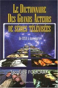 Le dictionnaire des grands acteurs de séries télévisées : 1950 à nos jours
