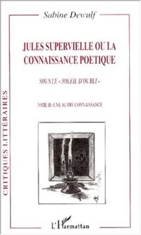 Jules supervielle ou la connaissance poetique. sous les soleil d'oubli t. 2