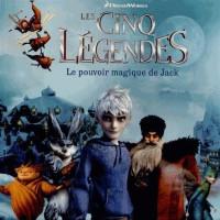 Les Cinq Legendes : le Pouvoir Magique de Jack