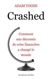 Crashed: Comment une décennie de crise financière a changé le monde