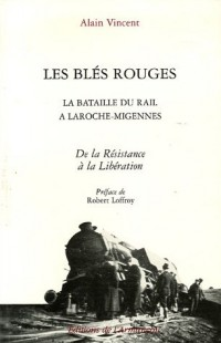 Les blés rouges : La Bataille du rail à Laroche-Migennes, De la résistance à la Libération