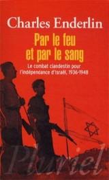 Par le feu et par le sang : Le combat clandestin pour l'indépendance d'Israël, 1936-1948 [Poche]