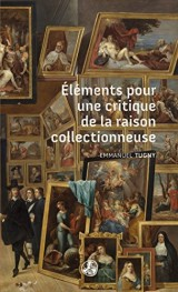 Éléments pour une critique de la raison collectionneuse [Poche]