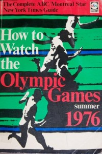 How to Watch the Olympic Games: Summer 1976 (The Complete ABC / Montreal Star / New York Times Guide)