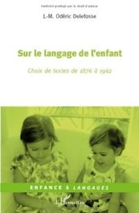 Sur le langage de l'enfant : Choix de textes de 1876 à 1962