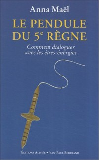 Le Pendule du 5e Règne : Comment dialoguer avec les êtres-énergies