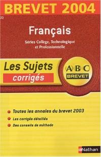ABC Brevet - Les Sujets corrigés : Brevet 2004 : Français, 3e