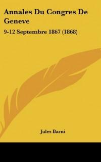 Annales Du Congres de Geneve: 9-12 Septembre 1867 (1868)