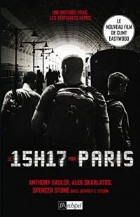 Le 15 h 17 pour Paris: Un terrorriste, trois héros : une histoire vraie