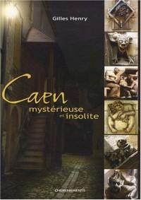 Caen mystérieuse et insolite