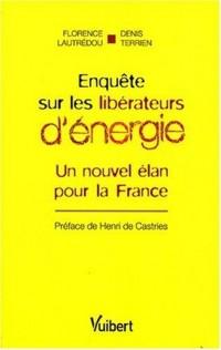 Enquête sur les libérateurs d'énergie, un nouvel élan pour la France