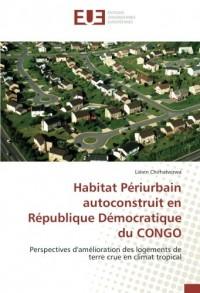 Habitat Périurbain autoconstruit en République Démocratique du CONGO: Perspectives d'amélioration des logements de terre crue en climat tropical